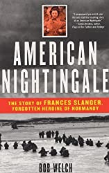 American Nightingale: The Story of Frances Slanger, Forgotten Heroine of Normandy by Bob Welch (2004-06-01)