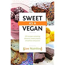 Vegan: Sweet As A Vegan: 100+ Dairy Free and Gluten Free Vegan Sweet Options Including: Desserts, Snacks and Drinks. (Vegan Desserts, Vegan Cookbook, Vegan Recipes, Vegan Baking) (English Edition)