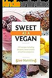 Vegan: Sweet As A Vegan: 100+ Dairy Free and Gluten Free Vegan Sweet Options Including: Desserts, Snacks and Drinks. (Vegan Desserts, Vegan Cookbook, Vegan Recipes, Vegan Baking)