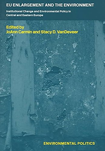 [(EU Enlargement and the Environment : Institutional Change and Environmental Policy in Central and Eastern Europe)] [Edited by Joann Carmin ] published on (January, 2005)