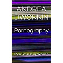 Pornography: Men Possessing Women (English Edition)