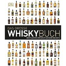 Das große Whiskybuch: Destillerien der Welt und ihre Whiskys