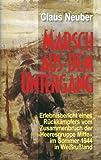 """Marsch aus dem Untergang: Erlebnisbericht eines Rückkämpfers vom Zusammenbruch der """"Heeresgruppe Mitte"""" im Sommer 1944 in Weißrussland - Claus Neuber"""