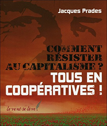 Comment rsister au capitalisme ? - Tous en coopratives !