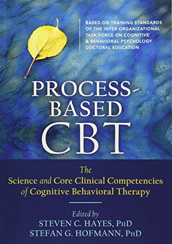 Process-Based CBT: The Science and Core Clinical Competencies of Cognitive Behavioral Therapy por Stefan G. Hofmann
