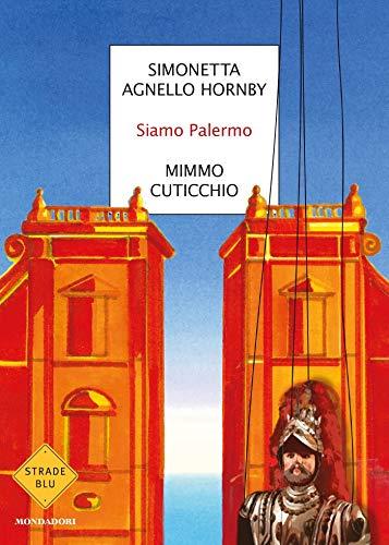 """""""Per le vie di Palermo con Simonetta Agnello Hornby e Mimmo Cuticchio"""" di Maria Nivea Zagarella"""