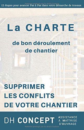 Supprimer les Conflits de votre Chantier: La Charte de bon déroulement de chantier (Supprimez les conflits de votre chantier) par David Braesch