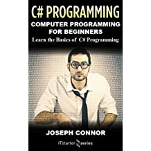 C#: Computer Programming For Beginners: Learn The Basics Of C Sharp Programming (English Edition)