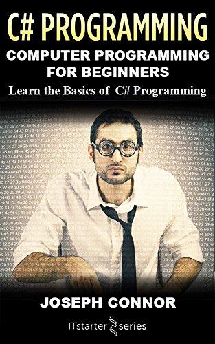 C#: Computer Programming For Beginners: Learn The Basics Of C Sharp Programming
