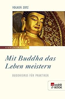 Mit Buddha das Leben meistern: Buddhismus für Praktiker von [Zotz, Volker]