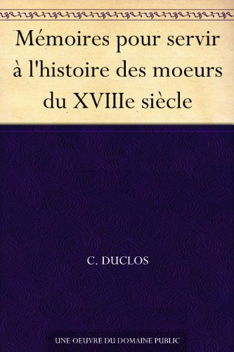 Mémoires pour servir à l'histoire des moeurs du XVIIIe siècle