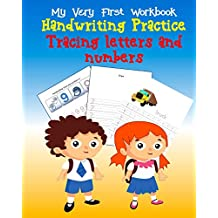 Tracing Letters and Numbers Handwriting Practice: My Very First Workbook, Kindergarten and Kids Ages 3-5: Volume 1