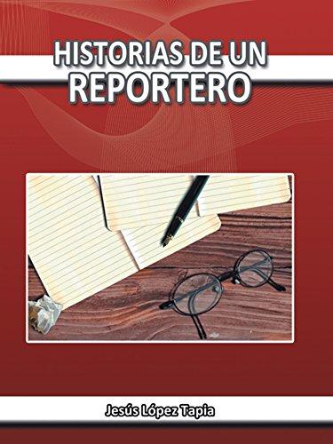 Historias De Un Reportero por Jesús López Tapia