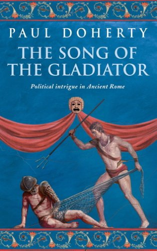 The Song of the Gladiator (Ancient Rome Mysteries, Book 2): A dramatic novel of turbulent times in Ancient Rome (Ancient Roman Mysteries 3) (English Edition) por Paul Doherty