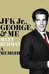 JFK Jr., George, & Me: A Memoir by Matt Berman (2014-05-20)