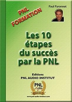 Les 10 étapes du succès par la PNL par [Pyronnet, Paul]