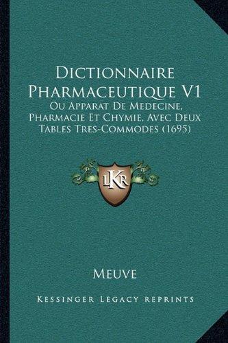 Dictionnaire Pharmaceutique V1: Ou Apparat de Medecine, Pharmacie Et Chymie, Avec Deux Tables Tres-Commodes (1695)