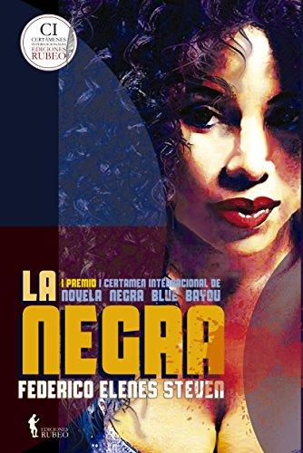 La Negra (Certamen de novela negra Blue Bayou Ediciones Rubeo nº 1) por Federico Elenes Steven