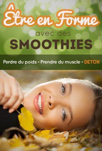 Être en forme avec des smoothies : perdre du poids - prendre du muscle - DETOX