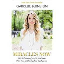 [(Miracles Now : 108 Life-Changing Tools for Less Stress, More Flow, and Finding Your True Purpose)] [By (author) Gabrielle Bernstein] published on (April, 2015)