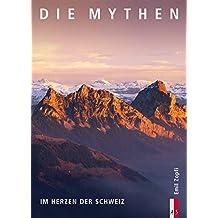 Die Mythen - Im Herzen der Schweiz (Bergmonografie)