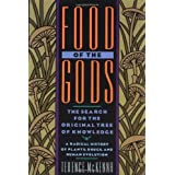 Food of the Gods: The Search for the Original Tree of Knowledge A Radical History of Plants, Drugs, and Human Evolution