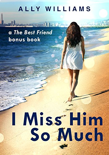 I Miss Him So Much: A The Best Friend Bonus Chapter