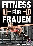 FITNESS FÜR FRAUEN - Fett verbrennen, straffe Beine, flachen Bauch, sexy Optik und mehr Selbstbewusstsein in Rekordzeit + GRATIS PDF VERSION