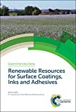Renewable Resources for Surface Coatings, Inks and Adhesives (Green Chemistry)