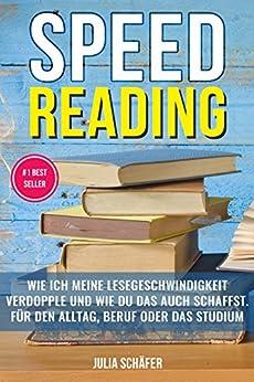 Speed Reading: Wie ich meine Lesegeschwindigkeit verdopple und wie Du das auch schaffst. Für den Alltag, Beruf oder das Studium (Lesetipps, Schnell lesen, Lesetechniken)