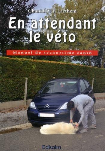 En attendant le véto: Manuel de secourisme canin. par Chantal Van Laethem