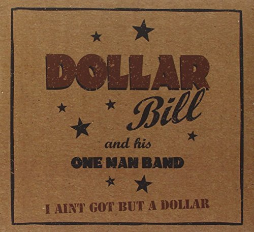 I Ain't Got Nothing But.. By Dollar Bill & His One Man (2012-01-19)