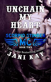 Unchain My Heart - Jani Kay (Scorpio Stinger MC Book 2) by [Kay, Jani]