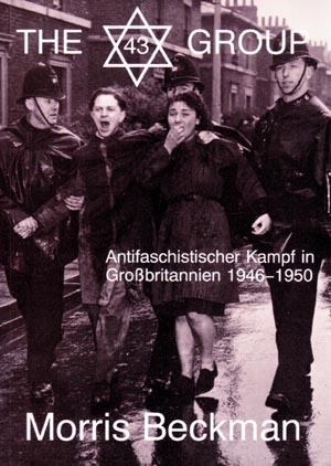 The 43 Group: Antifaschistischer Kampf in Grossbritannien 1946-1950