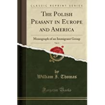 The Polish Peasant in Europe and America, Vol. 2: Monograph of an Immigrant Group (Classic Reprint)