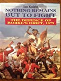 Nothing Remains But to Fight: Defence of Rorke's Drift, 1879