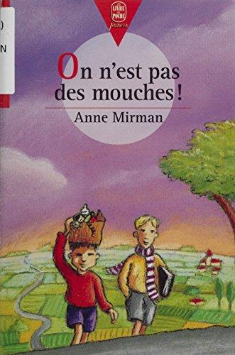 On n'est pas des mouches (Le Livre de Poche Jeunesse t. 624) par Anne Mirman