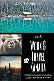 Work & Travel Kanada: Der aktuelle und vollständige Guide 2018 - alle Tipps & Tricks - Albert und Apostel
