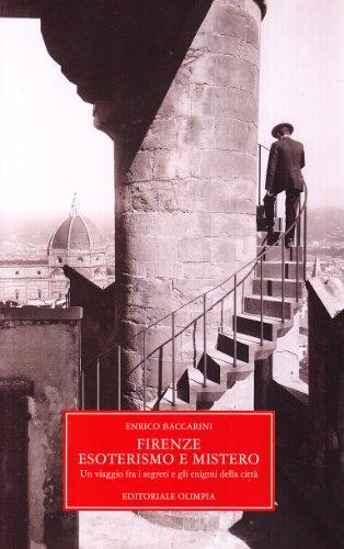 Firenze, esoterismo e mistero. Un viaggio tra i segreti e gli enigmi della citt