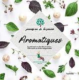 Aromatiques - Le pep's en plus de la cuisine...Elles savent se rendre indispensables