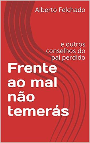 Frente ao mal não temerás: e outros conselhos do pai perdido (Portuguese Edition)