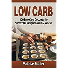 Low Carb Recipes: 100 Low Carb Desserts for Successful Weight Loss in 2 Weeks (English Edition)