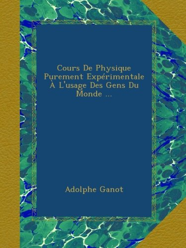 Cours De Physique Purement Exprimentale  L'usage Des Gens Du Monde ...