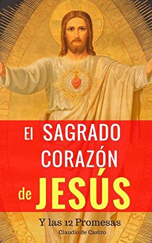 El Sagrado Corazón de Jesús: Y las 12 Promesas (Grandes Devociones)