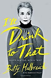 I'll Drink to That: A Life in Style, with a Twist by Betty Halbreich (2014-09-04)