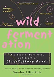 Wild Fermentation: The Flavor, Nutrition, and Craft of Live-Culture Foods by Sandor Ellix Katz (2003) Paperback