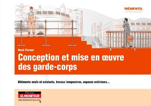 Conception et mise en oeuvre des garde-corps: Bâtiments neufs et existants, travaux temporaires, espaces extérieurs.
