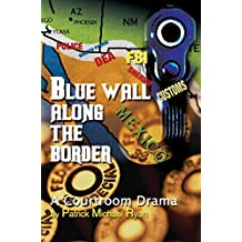 [(Blue Wall Along the Border : A Courtroom Drama)] [By (author) Patrick Michael Ryan] published on (February, 2004)