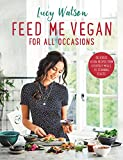 Feed Me Vegan: For All Occasions: The brand new vegan cookbook packed with delicious ...