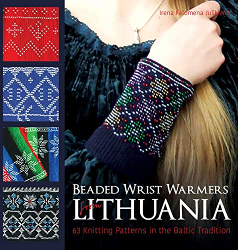 Beaded Wrist Warmers from Lithuania: 63 Knitting Patterns in the Baltic Tradition por Irena Felomena Juskiene